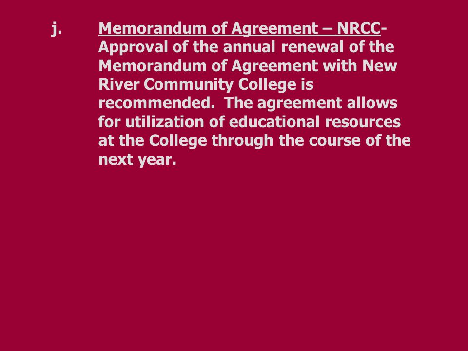 j.Memorandum of Agreement – NRCC- Approval of the annual renewal of the Memorandum of Agreement with New River Community College is recommended.