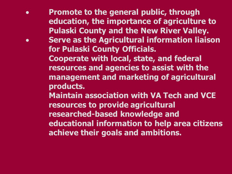  Promote to the general public, through education, the importance of agriculture to Pulaski County and the New River Valley.