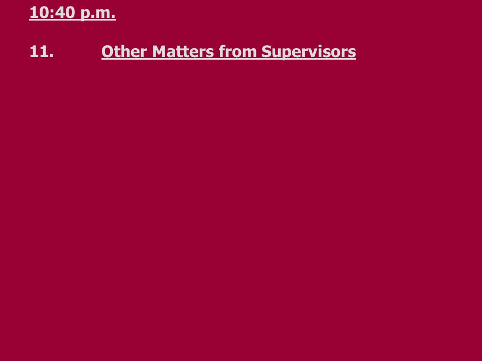 10:40 p.m. 11.Other Matters from Supervisors
