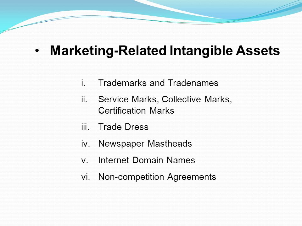 i.Trademarks and Tradenames ii.Service Marks, Collective Marks, Certification Marks iii.Trade Dress iv.Newspaper Mastheads v.Internet Domain Names vi.Non-competition Agreements Marketing-Related Intangible Assets