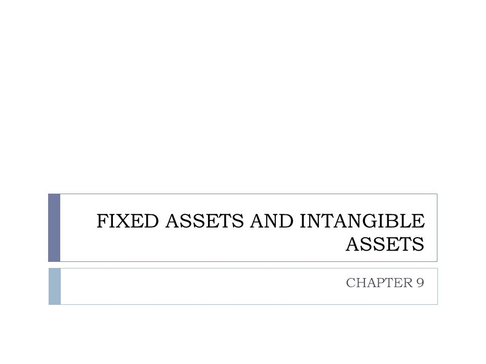 FIXED ASSETS AND INTANGIBLE ASSETS CHAPTER 9