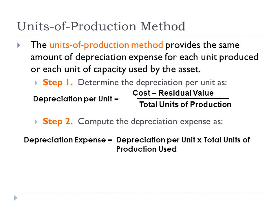 Units-of-Production Method  The units-of-production method provides the same amount of depreciation expense for each unit produced or each unit of ca