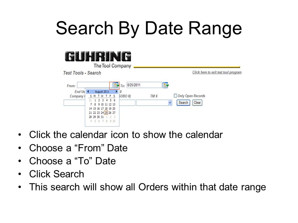 Search By Date Range Click the calendar icon to show the calendar Choose a From Date Choose a To Date Click Search This search will show all Orders within that date range