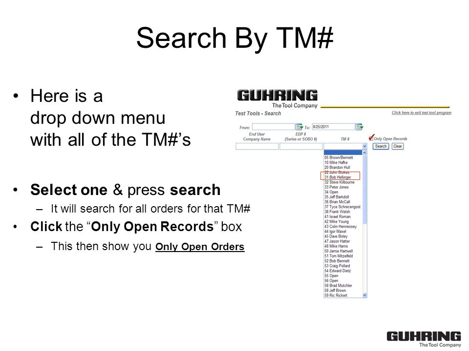 Search By TM# Here is a drop down menu with all of the TM#'s Select one & press search –It will search for all orders for that TM# Click the Only Open Records box –This then show you Only Open Orders