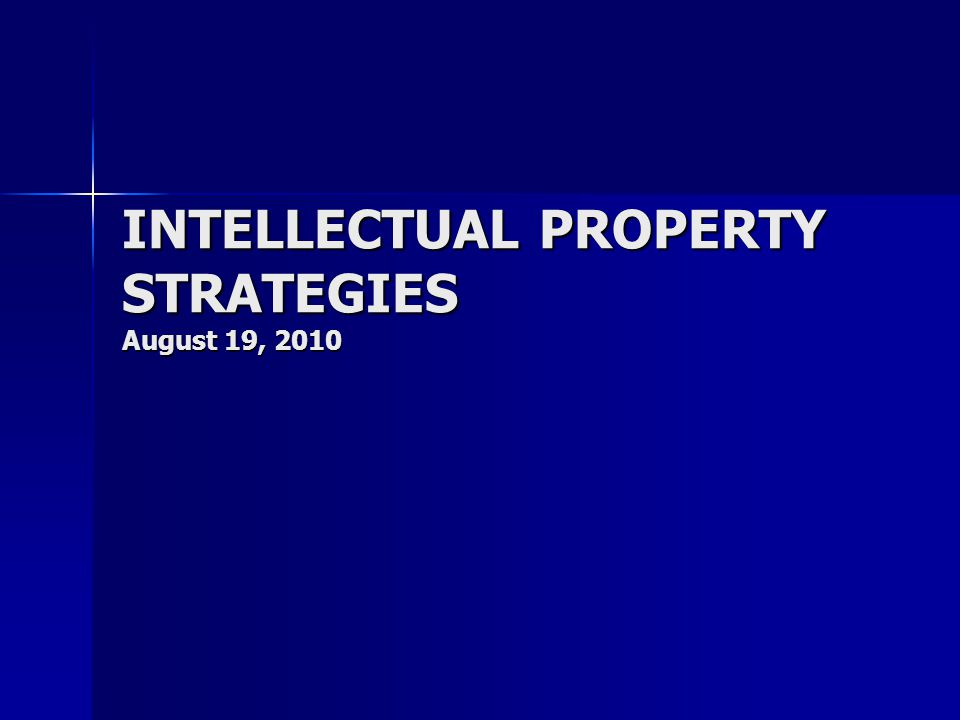 INTELLECTUAL PROPERTY STRATEGIES August 19, 2010