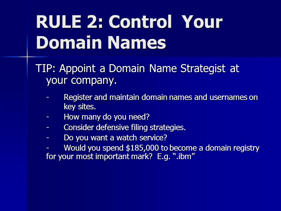 RULE 2: Control Your Domain Names TIP: Appoint a Domain Name Strategist at your company.