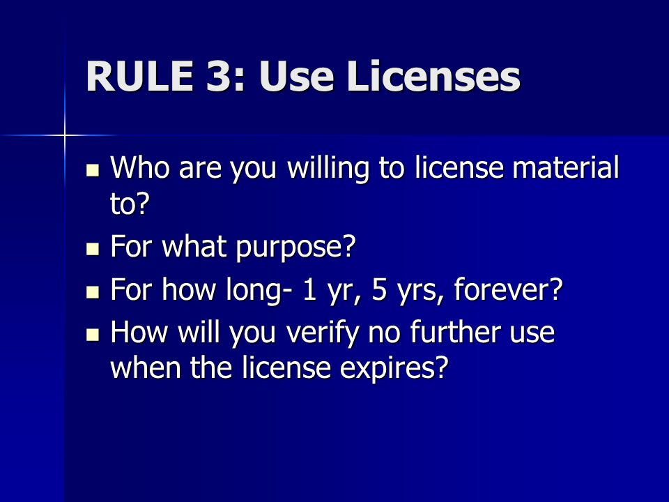 RULE 3: Use Licenses Who are you willing to license material to.