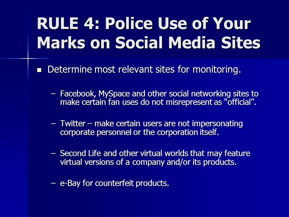 RULE 4: Police Use of Your Marks on Social Media Sites Determine most relevant sites for monitoring. Determine most relevant sites for monitoring. –Fa