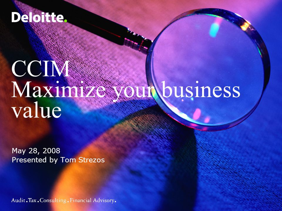21 CCIM - Maximize your business value© Deloitte & Touche LLP and affiliated entities.
