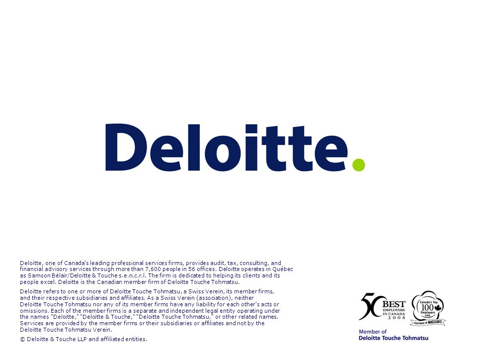 Deloitte, one of Canada s leading professional services firms, provides audit, tax, consulting, and financial advisory services through more than 7,600 people in 56 offices.