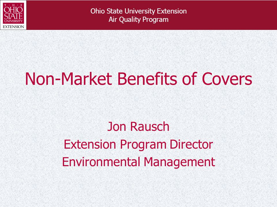 Ohio State University Extension Air Quality Program Non-Market Benefits of Covers Jon Rausch Extension Program Director Environmental Management