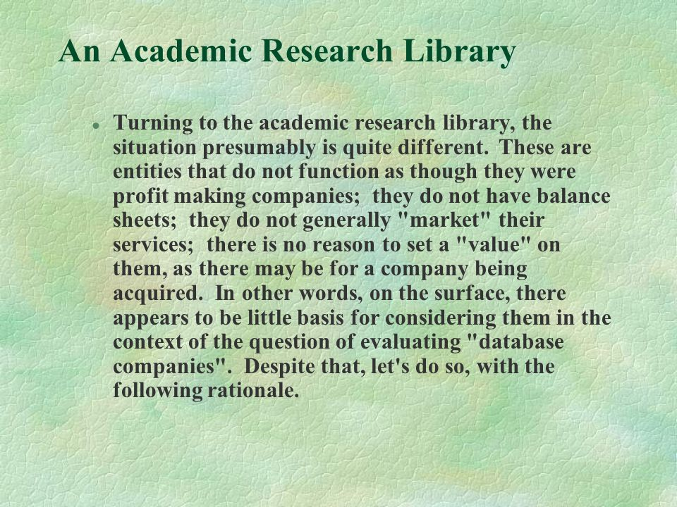An Academic Research Library l Turning to the academic research library, the situation presumably is quite different.