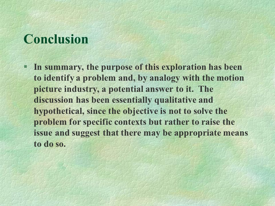 Conclusion §In summary, the purpose of this exploration has been to identify a problem and, by analogy with the motion picture industry, a potential answer to it.