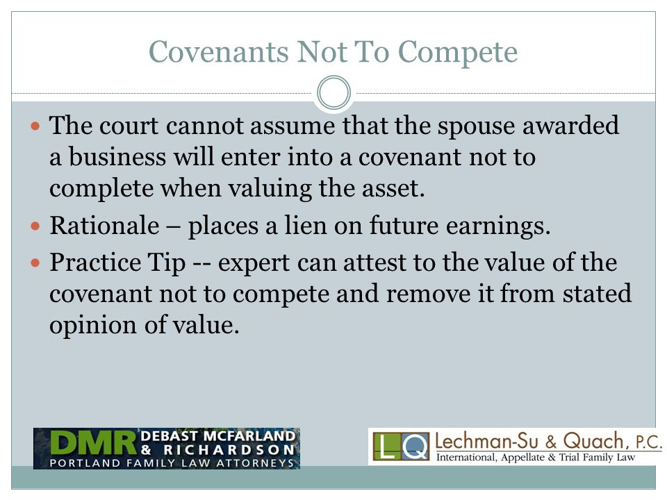 Covenants Not To Compete The court cannot assume that the spouse awarded a business will enter into a covenant not to complete when valuing the asset.
