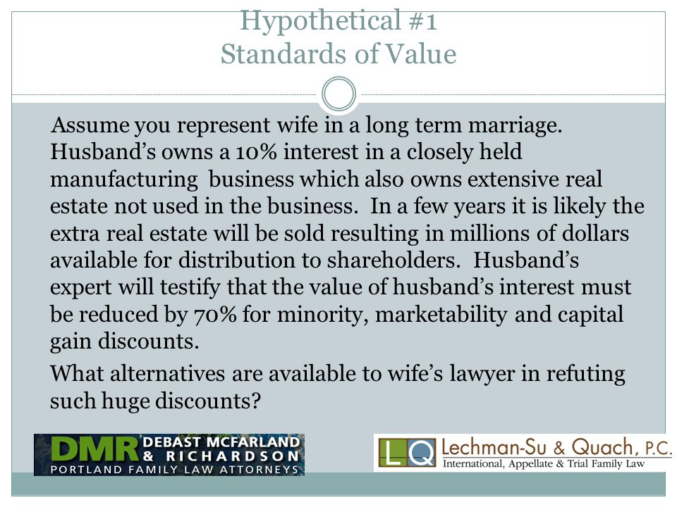 Hypothetical #1 Standards of Value Assume you represent wife in a long term marriage.