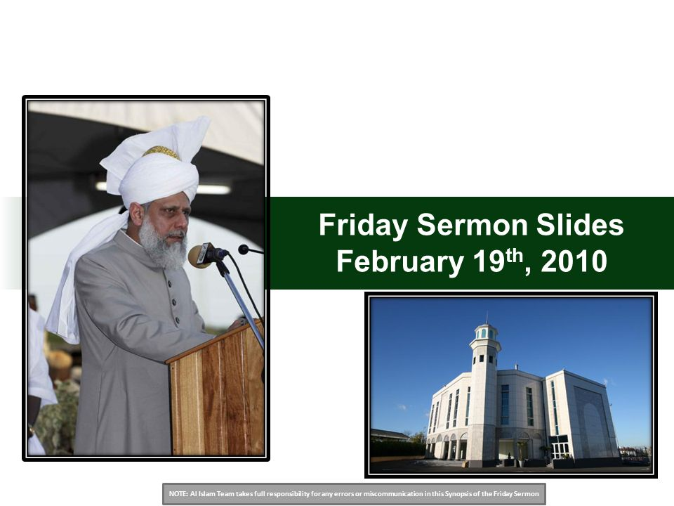 NOTE: Al Islam Team takes full responsibility for any errors or miscommunication in this Synopsis of the Friday Sermon Friday Sermon Slides February 19 th, 2010