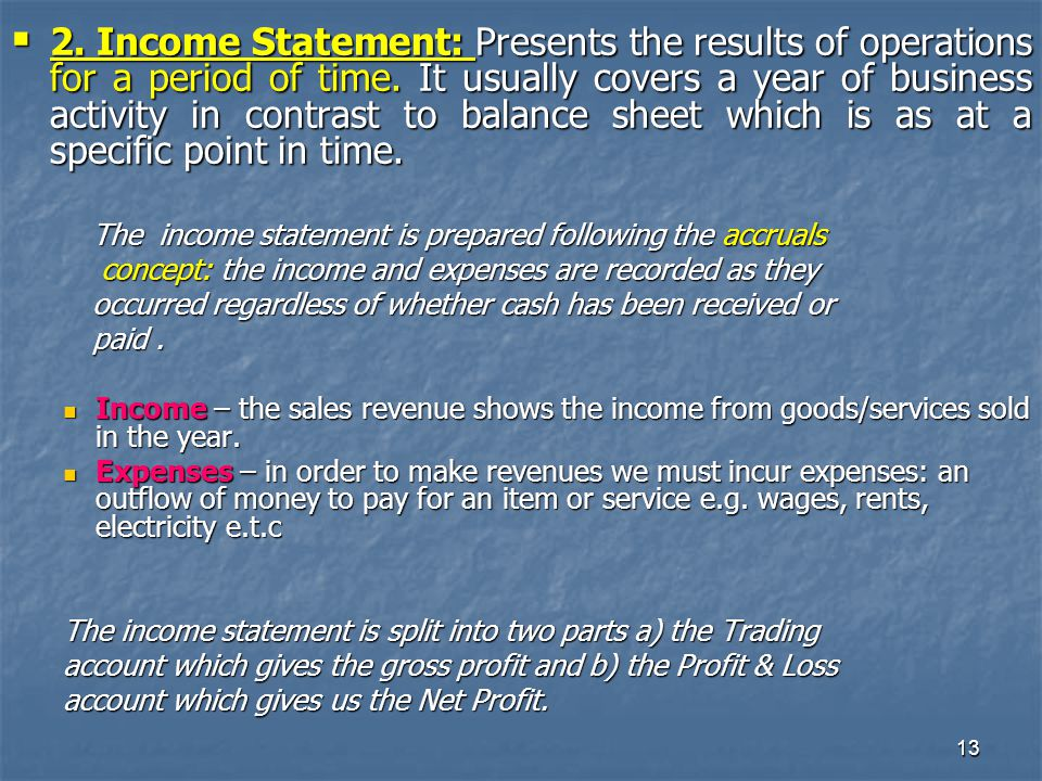 13  2. Income Statement: Presents the results of operations for a period of time.