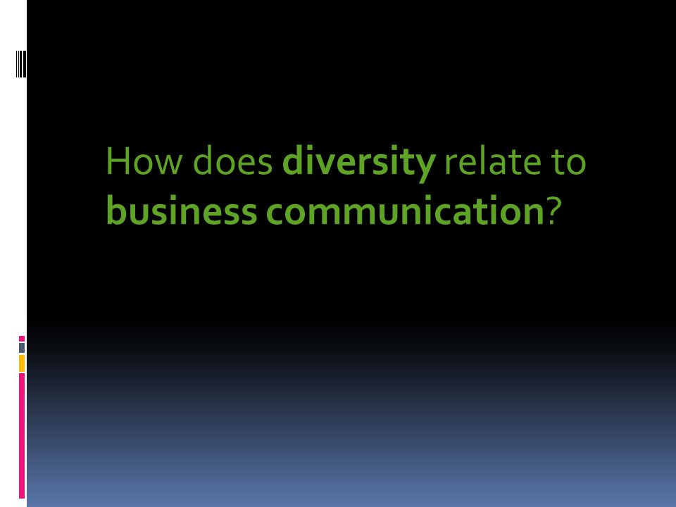 How does diversity relate to business communication?
