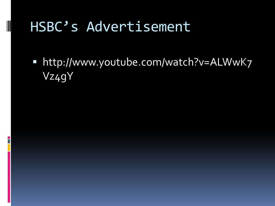 HSBC's Advertisement  http://www.youtube.com/watch?v=ALWwK7 Vz4gY