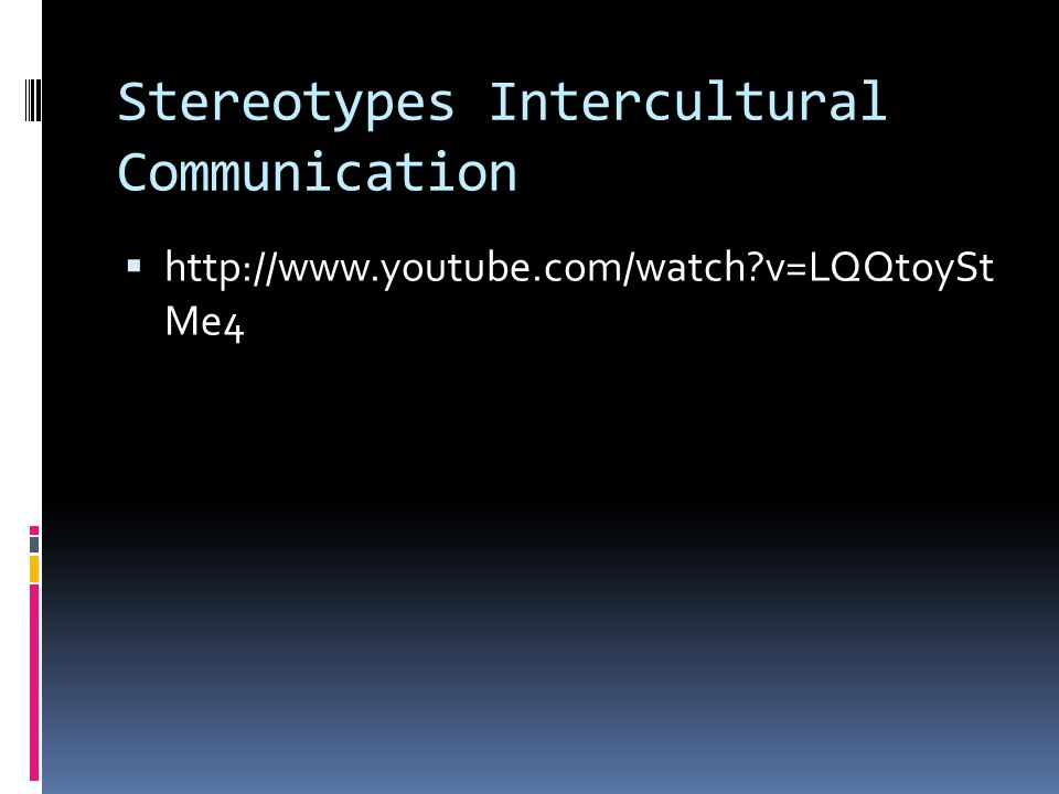Stereotypes Intercultural Communication  http://www.youtube.com/watch?v=LQQtoySt Me4