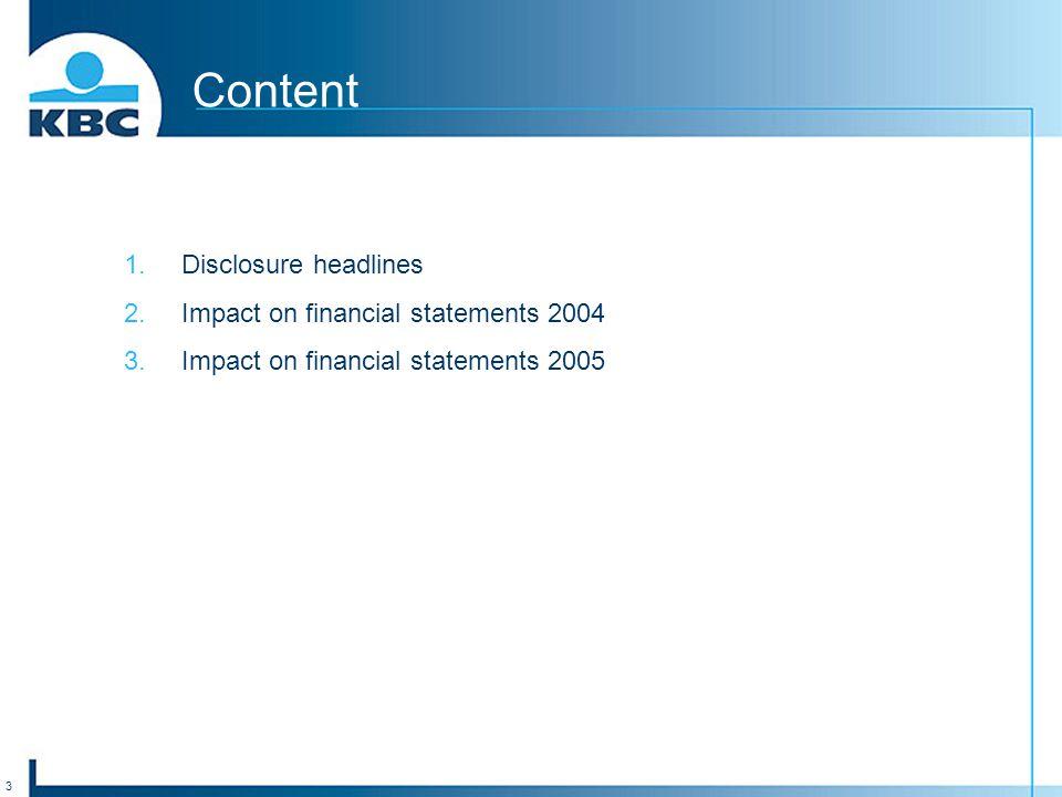 3 Content 1.Disclosure headlines 2.Impact on financial statements 2004 3.Impact on financial statements 2005
