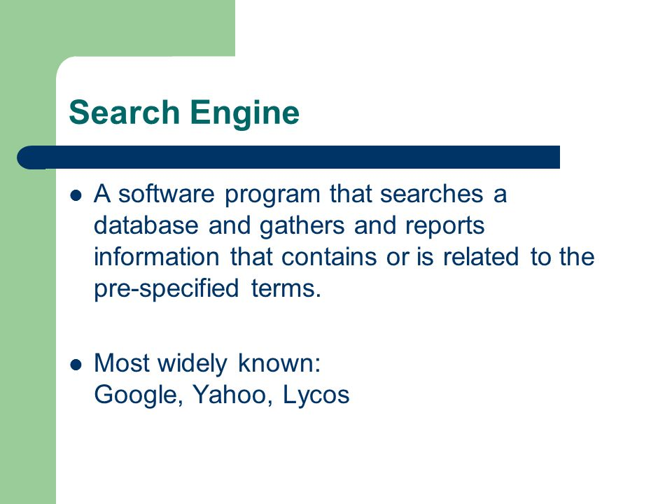 Search Engine A software program that searches a database and gathers and reports information that contains or is related to the pre-specified terms.