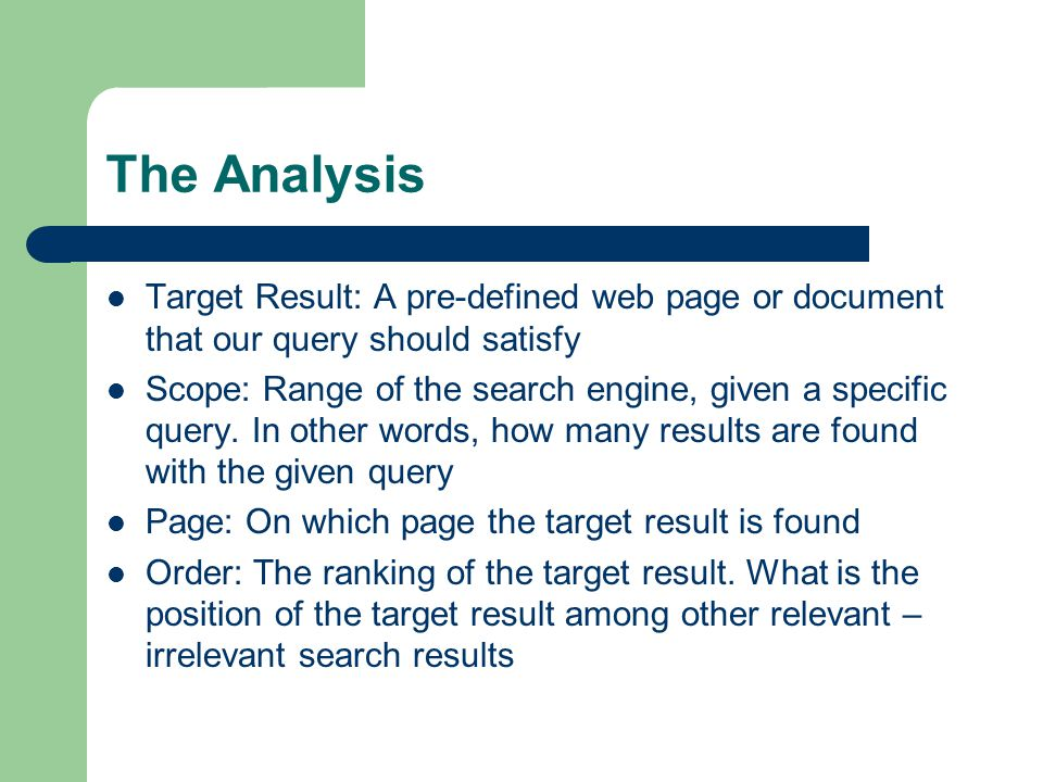 The Analysis Target Result: A pre-defined web page or document that our query should satisfy Scope: Range of the search engine, given a specific query.