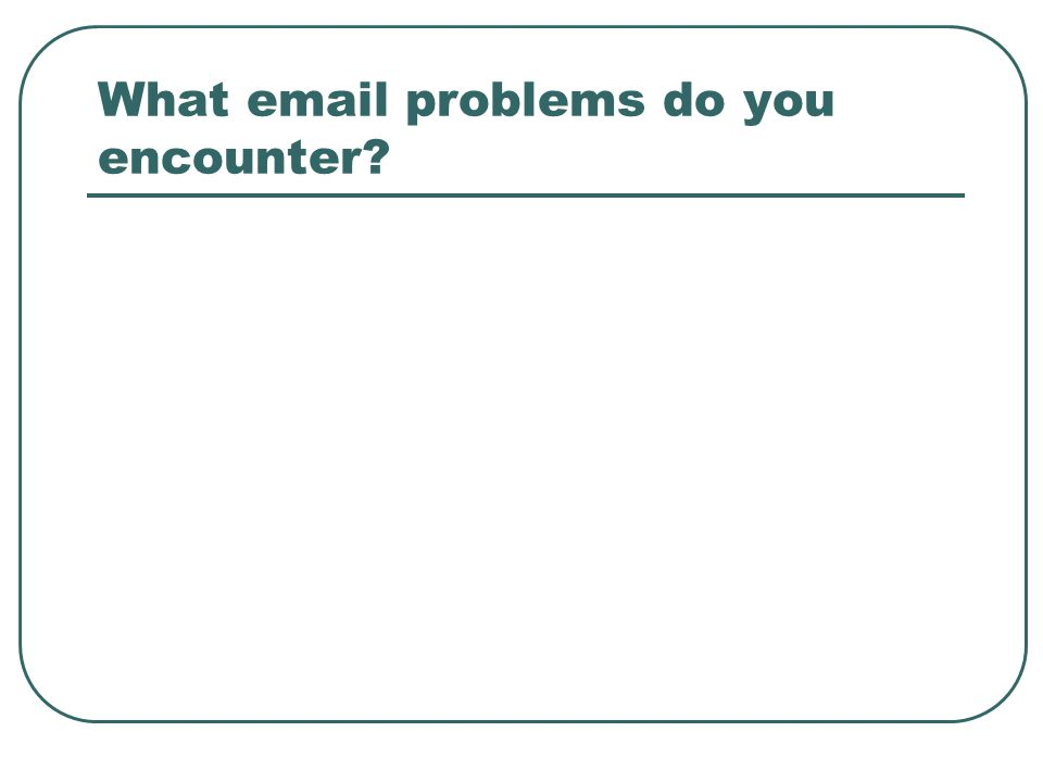 What email problems do you encounter