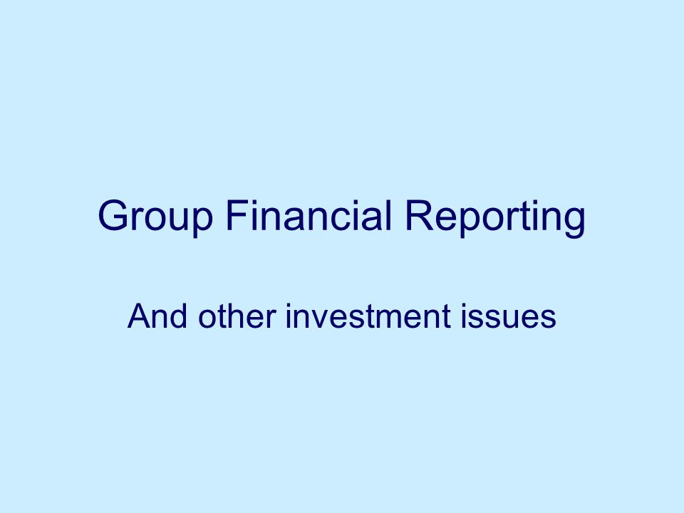Group Financial Reporting And other investment issues