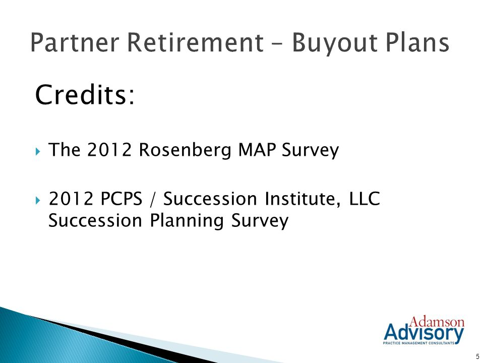  If goodwill is set at 3x partner comp, a retiring partner receives 3x his/her comp  Generally based on the average of the highest three of the last five years, or five of last seven, etc.