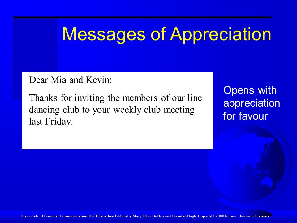 Essentials of Business Communication Third Canadian Edition by Mary Ellen Guffey and Brendan Nagle Copyright 2000 Nelson Thomson Learning Messages of Appreciation Dear Mia and Kevin: Thanks for inviting the members of our line dancing club to your weekly club meeting last Friday.