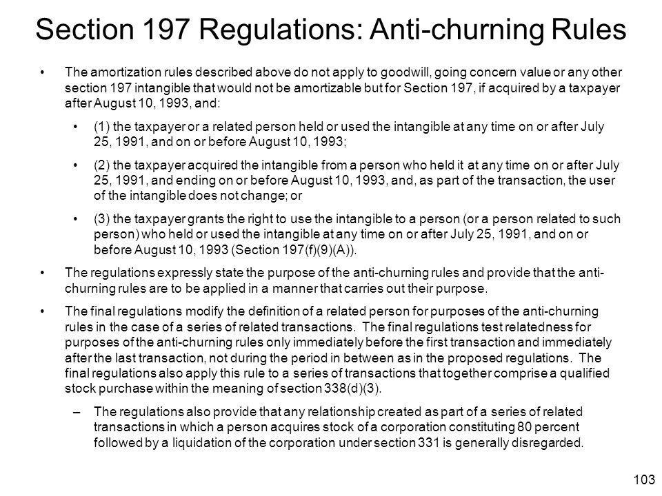 103 Section 197 Regulations: Anti-churning Rules The amortization rules described above do not apply to goodwill, going concern value or any other sec