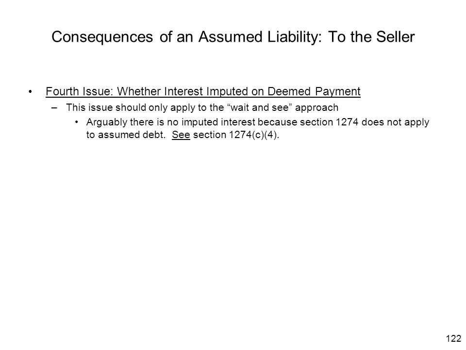 122 Consequences of an Assumed Liability: To the Seller Fourth Issue: Whether Interest Imputed on Deemed Payment –This issue should only apply to the