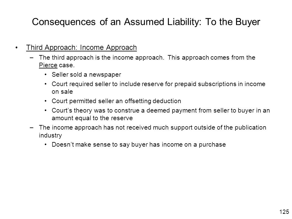 125 Consequences of an Assumed Liability: To the Buyer Third Approach: Income Approach –The third approach is the income approach. This approach comes