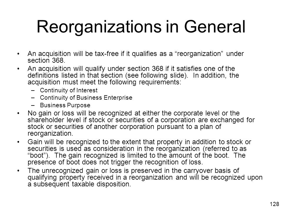 """128 Reorganizations in General An acquisition will be tax-free if it qualifies as a """"reorganization"""" under section 368. An acquisition will qualify un"""