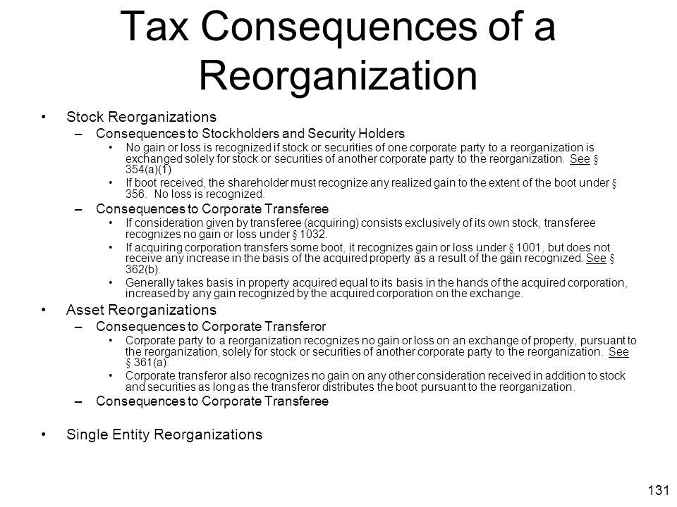131 Tax Consequences of a Reorganization Stock Reorganizations –Consequences to Stockholders and Security Holders No gain or loss is recognized if sto
