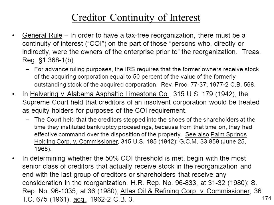 """174 General Rule – In order to have a tax-free reorganization, there must be a continuity of interest (""""COI"""") on the part of those """"persons who, direc"""