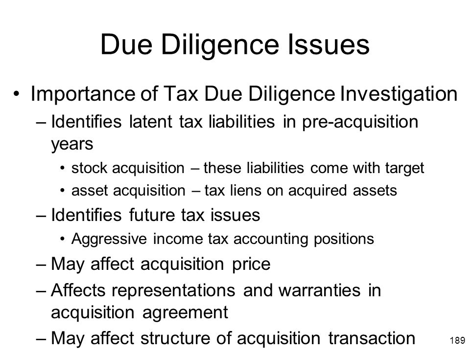189 Due Diligence Issues Importance of Tax Due Diligence Investigation –Identifies latent tax liabilities in pre-acquisition years stock acquisition –