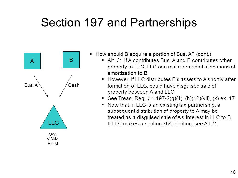 48 LLC A B  How should B acquire a portion of Bus. A? (cont.)  Alt. 3: If A contributes Bus. A and B contributes other property to LLC, LLC can make