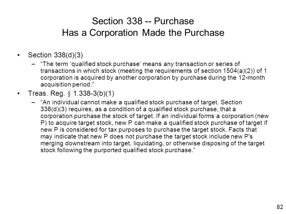 """82 Section 338 -- Purchase Has a Corporation Made the Purchase Section 338(d)(3) –""""The term 'qualified stock purchase' means any transaction or series"""