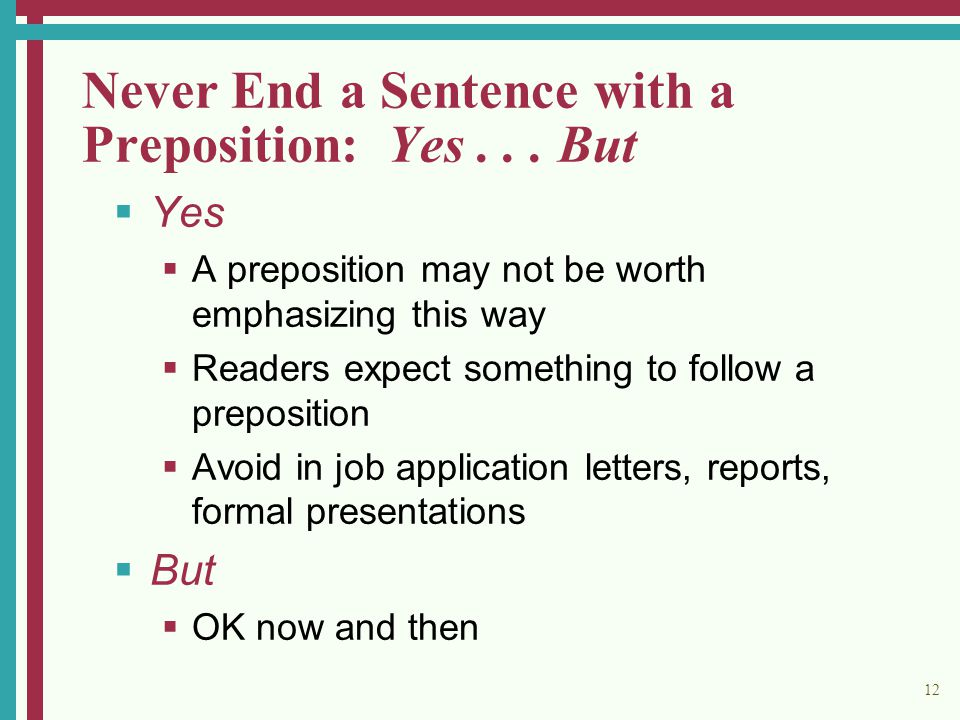 12 Never End a Sentence with a Preposition: Yes... But  Yes  A preposition may not be worth emphasizing this way  Readers expect something to follo