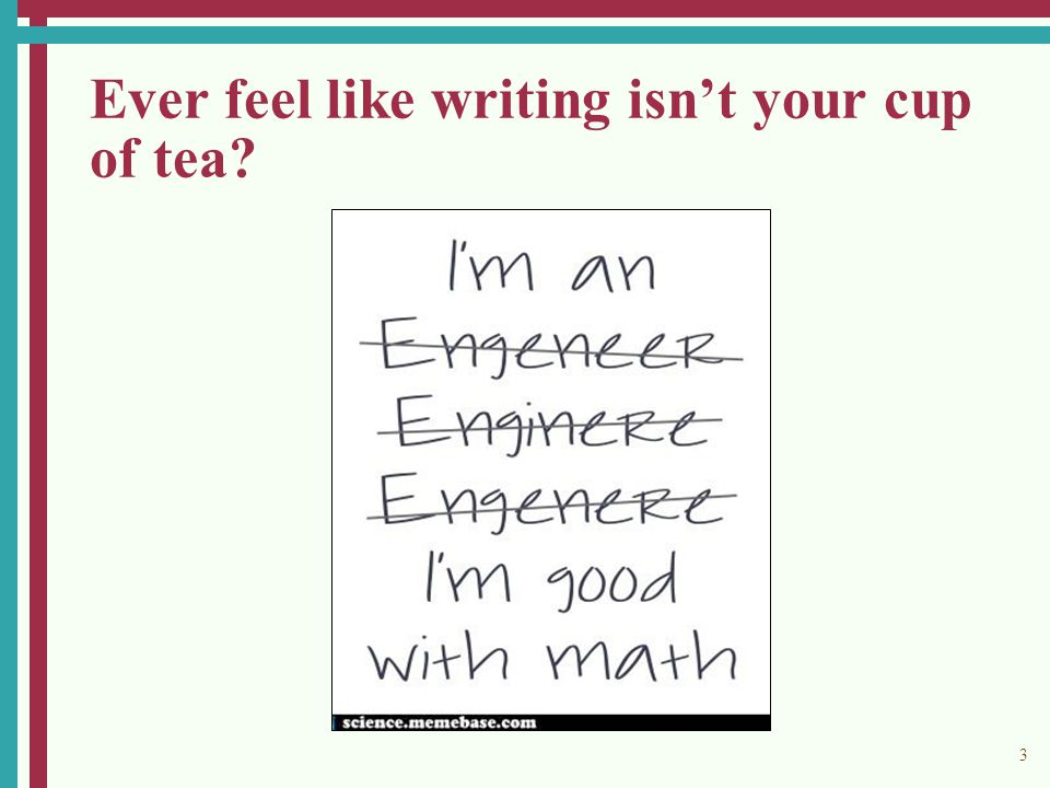 3 Ever feel like writing isn't your cup of tea?