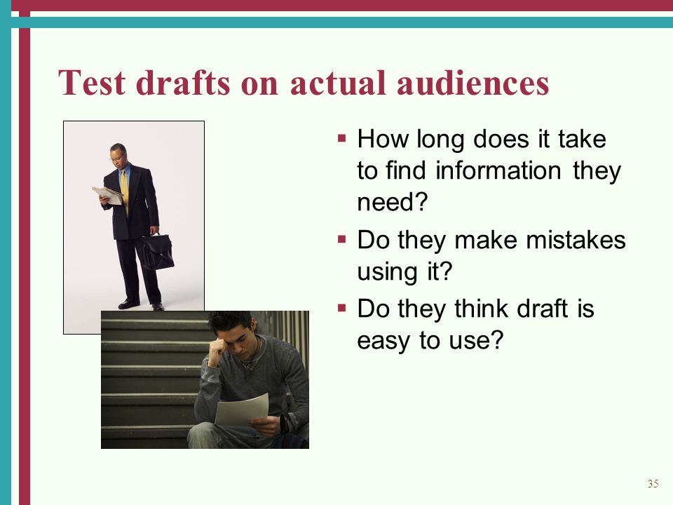 35 Test drafts on actual audiences  How long does it take to find information they need.