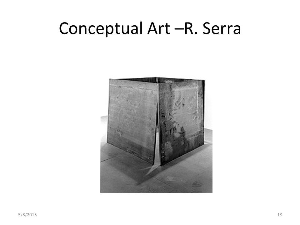 5/8/201513 Conceptual Art –R. Serra