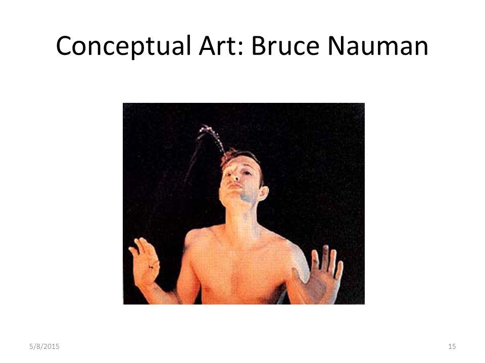 5/8/201515 Conceptual Art: Bruce Nauman