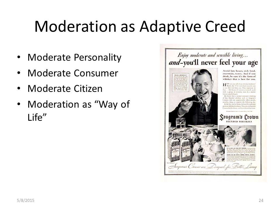 Moderation as Adaptive Creed Moderate Personality Moderate Consumer Moderate Citizen Moderation as Way of Life 5/8/201524