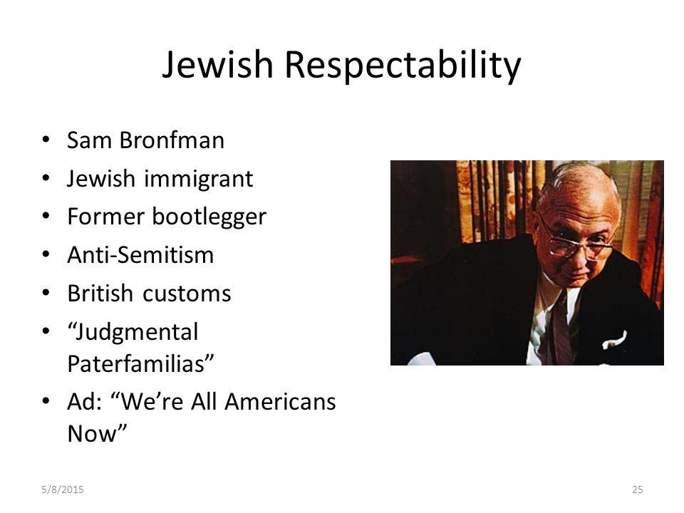 Jewish Respectability Sam Bronfman Jewish immigrant Former bootlegger Anti-Semitism British customs Judgmental Paterfamilias Ad: We're All Americans Now 5/8/201525