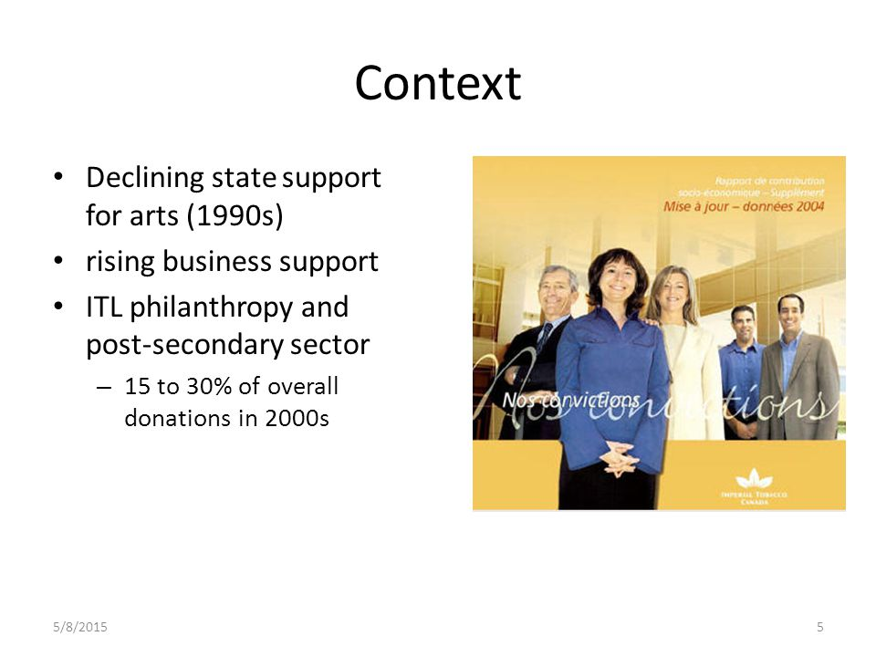 5/8/20155 Context Declining state support for arts (1990s) rising business support ITL philanthropy and post-secondary sector – 15 to 30% of overall donations in 2000s