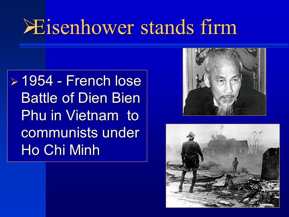  Eisenhower stands firm  1954 - French lose Battle of Dien Bien Phu in Vietnam to communists under Ho Chi Minh