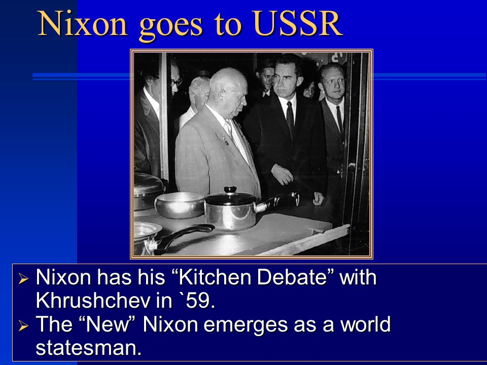 Nixon goes to USSR  Nixon has his Kitchen Debate with Khrushchev in `59.